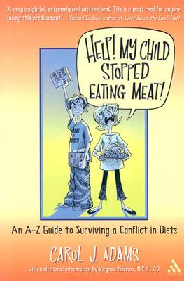 Help! My Child Stopped Eating Meat! by Carol J. Adams