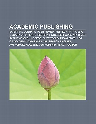 Academic Publishing: Scientific Journal, Peer Review, Festschrift, Public Library of Science, Preprint, Citeseer, Open Archives Initiative
