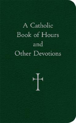 A Catholic Book of Hours and Other Devotions