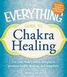 The Everything Guide to Chakra Healing by Heidi Spear