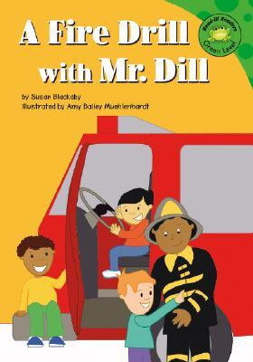 A Fire Drill with Mr. Dill by Susan Blackaby
