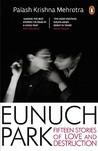 Eunuch Park by Palash Krishna Mehrotra
