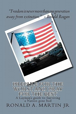 Prepare For The Worst And Pray For The Best: A Layman's Guide To Surviving A Nation Gone Bad