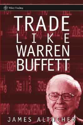 Trade Like Warren Buffett by James Altucher