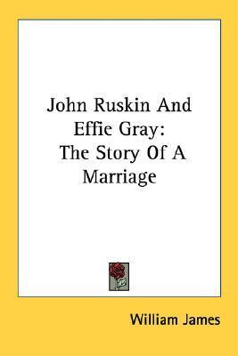 John Ruskin and Effie Gray: The Story of a Marriage