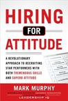 Hiring for Attitude by Mark Murphy
