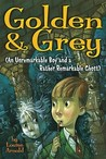 Golden & Grey: An Unremarkable Boy and a Rather Remarkable Ghost (Invisible Friend #1)