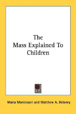 The Mass Explained to Children by Maria Montessori
