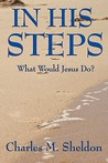 In His Steps: What Would Jesus Do?