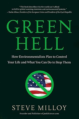 Ebook Green Hell: How Environmentalists Plan to Control Your Life and What You Can Do to Stop Them by Steve Milloy PDF!