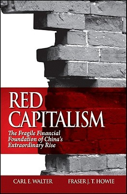 Red Capitalism: The Fragile Financial Foundation of Chinas Extraordinary Rise