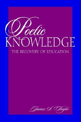 Poetic Knowledge: The Recovery of Education