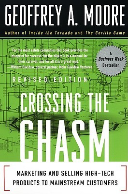 Crossing the Chasm: Marketing and Selling High-Tech Products to Mainstream Customers (Collins Business Essentials)