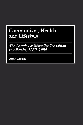 Communism, Health and Lifestyle: The Paradox of Mortality Transition in Albania, 1950-1990