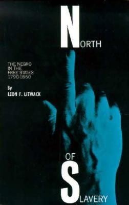 North of slavery: the negro in the free states by Leon F. Litwack