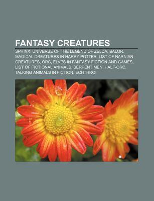 Fantasy Creatures: Sphinx, Universe of the Legend of Zelda, Balor, Magical Creatures in Harry Potter, List of Narnian Creatures, Orc