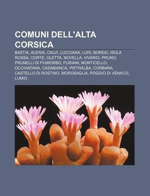 Comuni Dell'alta Corsica: Bastia, Aleria, Calvi, Lucciana, Luri, Borgo, Isola Rossa, Corte, Oletta, Novella, Vivario, Pruno