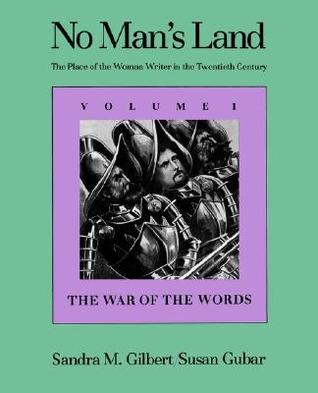 No Mans Land: The Place of the Woman Writer in the Twentieth Century, Volume 1: The War of the Words