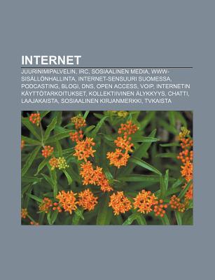 Internet: Juurinimipalvelin, IRC, Sosiaalinen Media, WWW-Sisallonhallinta, Internet-Sensuuri Suomessa, Podcasting, Blogi, DNS, Open Access