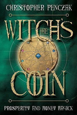 Ebook The Witch's Coin: Prosperity and Money Magick by Christopher Penczak PDF!