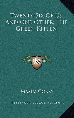 Twenty-Six of Us and One Other; The Green Kitten by Maxim Gorky