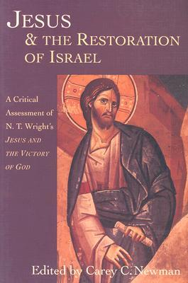Jesus & the Restoration of Israel: A Critical Assessment of N.T. Wright's Jesus and the Victory of God