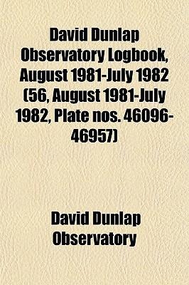 David Dunlap Observatory Logbook, August 1981-July 1982 by David Dunlap Observatory