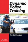 Dynamic Police Training by Ann R. Bumbak