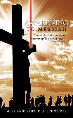 Awakening to Messiah by K.A. Schneider