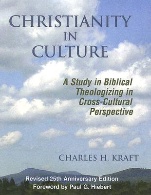 Christianity in Culture: A Study in Dynamic Biblical Theologizing in Cross Cultural Perspective