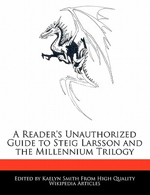 A Reader's Unauthorized Guide to Steig Larsson and the Millen... by Kaelyn Smith