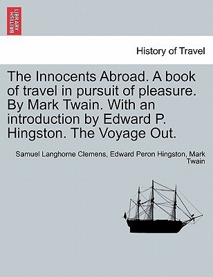 The Innocents Abroad. A Book of Travel in Pursuit of Pleasure. The Voyage Out