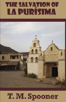 The Salvation of La Purisima by T. M. Spooner