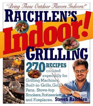 Raichlen's Indoor! Grilling by Steven Raichlen