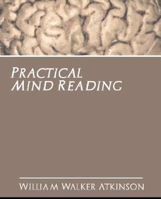 Practical Mind Reading by William Walker Atkinson