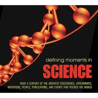 Descarga de libros electrónicos kostenlos Defining Moments In Science: Over A Century Of The Greatest Scientists, Discoveries, Inventions And Events That Rocked The Scientific World