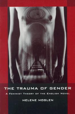 The Trauma of Gender: A Feminist Theory of the English Novel