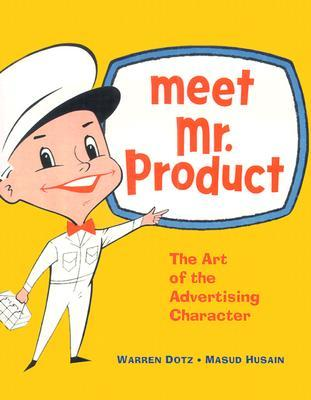 Meet Mr. Product: The Art of the Advertising Character