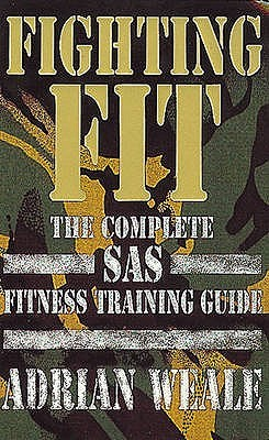 fighting fit the complete sas fitness training guide by adrian weale rh goodreads com sas selection training guide sas training guide pdf