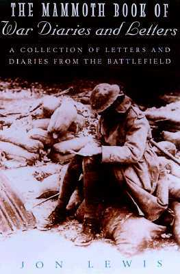 The Mammoth Book of War Diaries and Letters: A collection of Letter and Diaries from the Battlefield