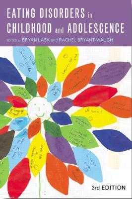 Eating Disorders in Childhood and Adolescence by Bryan Lask