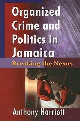 organized-crime-and-politics-in-jamaica-breaking-the-nexus