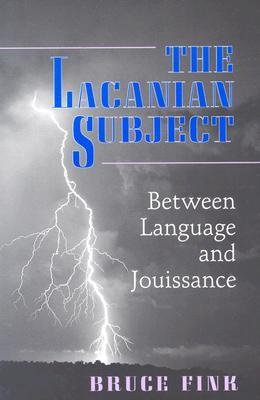 The Lacanian Subject: Between Language and Jouissance