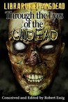 Through The Eyes Of The Undead: A Zombie Anthology