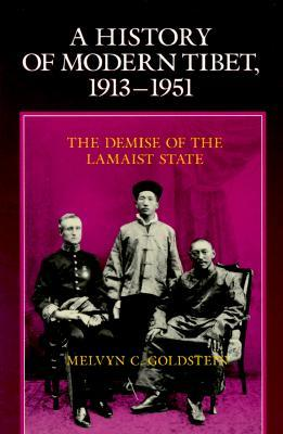 A History of Modern Tibet, 1913-1951: The Demise of the Lamaist State