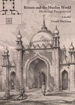 Britain and the Muslim World: Historical Perspectives