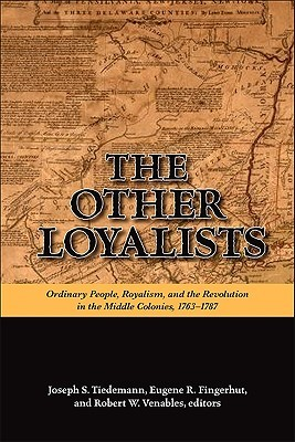 The Other Loyalists: Ordinary People, Royalism, And The Revolution In The Middle Colonies, 1763 1787