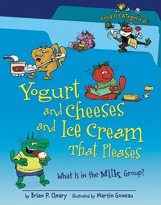 Yogurt and Cheeses and Ice Cream That Pleases by Brian P. Cleary