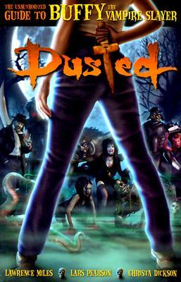 Dusted: The Unauthorized Guide to Buffy the Vampire Slayer