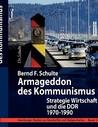 Armageddon des Kommunismus: Strategie Wirtschaft und die DDR, 1970 - 1990